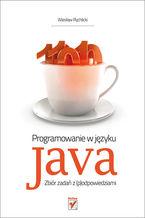 Okładka książki Programowanie w języku Java. Zbiór zadań z (p)odpowiedziami
