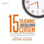 15 tajemnic zarządzania czasem. O czym wiedzą ludzie sukcesu?