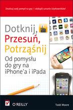 Okładka książki Dotknij, przesuń, potrząśnij. Od pomysłu do gry na iPhone'a i iPada