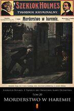 Sherlock Holmes. Z Tajnych Akt Światowej Sławy Detektywa (Tom 20). Sherlock Holmes. Z Tajnych Akt Światowej Sławy Detektywa. Tom 20: Morderstwo w haremie