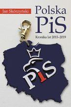 Polska PiS. Kronika z lat 2015-2019