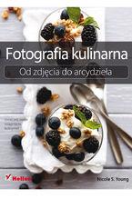 Okładka książki Fotografia kulinarna. Od zdjęcia do arcydzieła