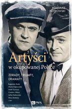 Artyści w okupowanej Polsce. Zdrady, triumfy, dramaty.