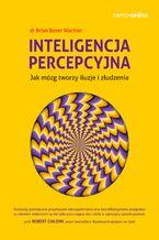 Samo Sedno. Inteligencja percepcyjna. Jak mózg tworzy iluzje i złudzenia