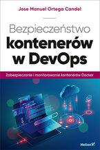 Okładka książki Bezpieczeństwo kontenerów w DevOps. Zabezpieczanie i monitorowanie kontenerów Docker