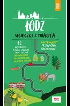 Łódź. Ucieczki z miasta. Przewodnik weekendowy. Wydanie 1