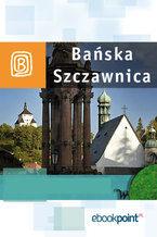 Bańska Szczawnica. Miniprzewodnik