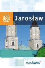 Jarosław i okolice. Miniprzewodnik