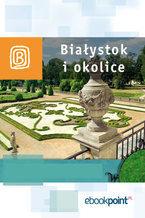 Białystok i okolice. Miniprzewodnik