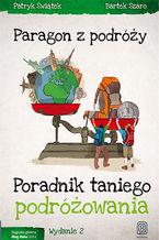 Paragon z podróży. Poradnik taniego podróżowania. Wydanie 2