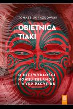 Obietnica Tiaki. O niezwykłości Nowej Zelandii i wysp Pacyfiku