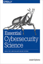 Okładka książki Essential Cybersecurity Science. Build, Test, and Evaluate Secure Systems