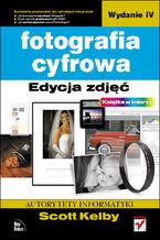 Okładka książki Fotografia cyfrowa. Edycja zdjęć. Wydanie IV