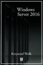 Okładka książki Biblia Windows Server 2016. Podręcznik Administratora