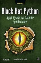 Okładka książki Black Hat Python. Język Python dla hakerów i pentesterów. Wydanie II
