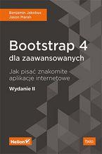 Okładka książki Bootstrap 4 dla zaawansowanych. Jak pisać znakomite aplikacje internetowe. Wydanie II