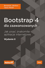 Bootstrap 4 dla zaawansowanych. Jak pisać znakomite aplikacje internetowe. Wydanie II