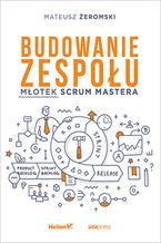 Okładka książki Budowanie zespołu. Młotek Scrum Mastera