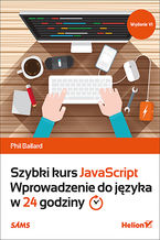 Szybki kurs JavaScript. Wprowadzenie do języka w 24 godziny. Wydanie VI