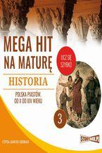 Okładka książki Mega hit na maturę. Historia 3. Polska Piastów. Od X do XIV wieku