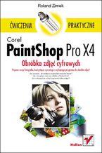 Okładka książki Corel PaintShop Pro X4. Obróbka zdjęć cyfrowych. Ćwiczenia praktyczne