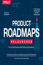 Okładka książki Product Roadmaps Relaunched. How to Set Direction while Embracing Uncertainty