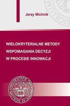 Wielokryterialne metody wspomagania decyzji w procesie innowacji