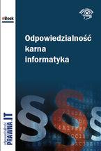 Okładka książki Odpowiedzialność karna informatyka
