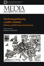 Marketing polityczny a public relations. Różnice, podobieństwa, kontrowersje