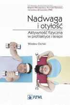 Nadwaga i otyłość. Aktywność fizyczna w profilaktyce i terapii.