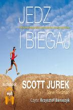 Jedz i biegaj. Niezwykła podróż do świata ultramaratonów i zdrowego odżywiania
