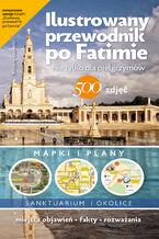 Ilustrowany przewodnik po Fatimie. nie tylko dla pielgrzymów
