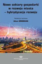 Nowe sektory gospodarki w rozwoju miasta - hybrydyzacja rozwoju