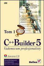 Okładka książki C++ Builder 5. Vademecum profesjonalisty. Tom I