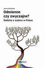 Odmienne czy zwyczajne? Rodziny z wyboru w Polsce
