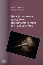 Sytuacja procesowa uczestników postępowania karnego po 1 lipca 2015 roku