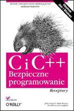 Okładka książki C i C++. Bezpieczne programowanie. Receptury