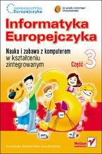 Okładka książki Informatyka Europejczyka. Nauka i zabawa z komputerem w kształceniu zintegrowanym. Część 3