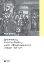 Społeczeństwo Królestwa Polskiego wobec patologii społecznych w latach 1864-1914