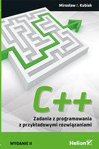 C++. Zadania z programowania z przykładowymi rozwiązaniami. Wydanie II