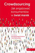 Crowdsourcing. Jak angażować konsumentów w świat marek