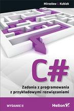 Okładka książki C#. Zadania z programowania z przykładowymi rozwiązaniami. Wydanie II
