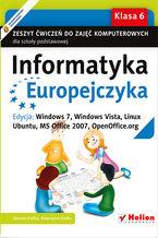 Okładka książki Informatyka Europejczyka. Zeszyt ćwiczeń do zajęć komputerowych dla szkoły podstawowej, kl. 6. Edycja: Windows 7, Windows Vista, Linux Ubuntu, MS Office 2007, OpenOffice.org (Wydanie II)