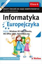Okładka książki Informatyka Europejczyka. Zeszyt ćwiczeń do zajęć komputerowych dla szkoły podstawowej, kl. 6. Edycja: Windows XP, Linux Ubuntu, MS Office 2003, OpenOffice.org (Wydanie II)