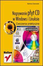 Okładka książki Nagrywanie płyt CD w Windows i Linuksie. Ćwiczenia praktyczne