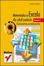Okładka książki Matematyka w Excelu dla szkół średnich. Ćwiczenia praktyczne. Wydanie II
