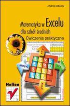Okładka książki Matematyka w Excelu dla szkół średnich. Ćwiczenia praktyczne