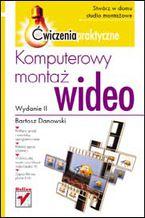Okładka książki Komputerowy montaż wideo. Ćwiczenia praktyczne. Wydanie II