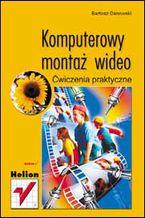 Okładka książki Komputerowy montaż wideo. Ćwiczenia praktyczne