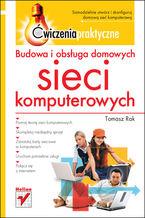 Okładka książki Budowa i obsługa domowych sieci komputerowych. Ćwiczenia praktyczne